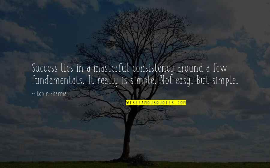 It Is Not Easy Quotes By Robin Sharma: Success lies in a masterful consistency around a