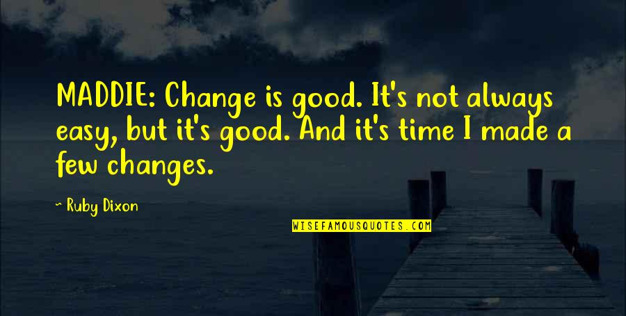 It Is Not Easy Quotes By Ruby Dixon: MADDIE: Change is good. It's not always easy,