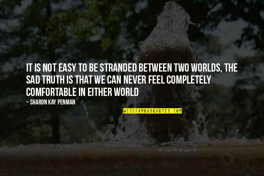 It Is Not Easy Quotes By Sharon Kay Penman: It is not easy to be stranded between