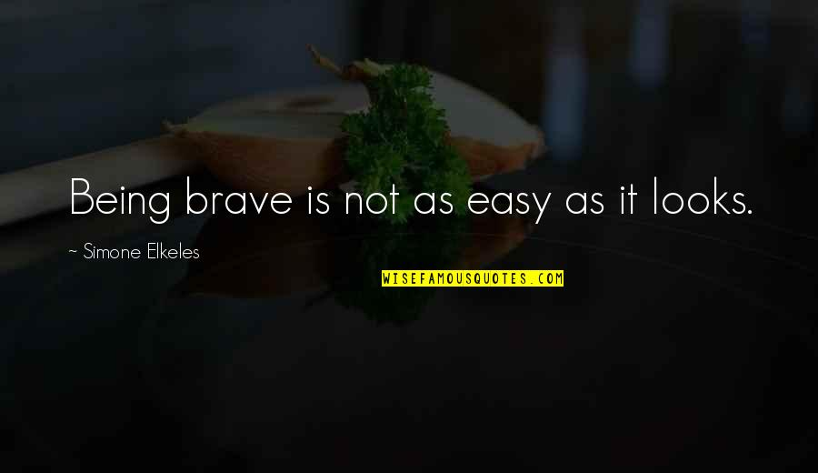 It Is Not Easy Quotes By Simone Elkeles: Being brave is not as easy as it