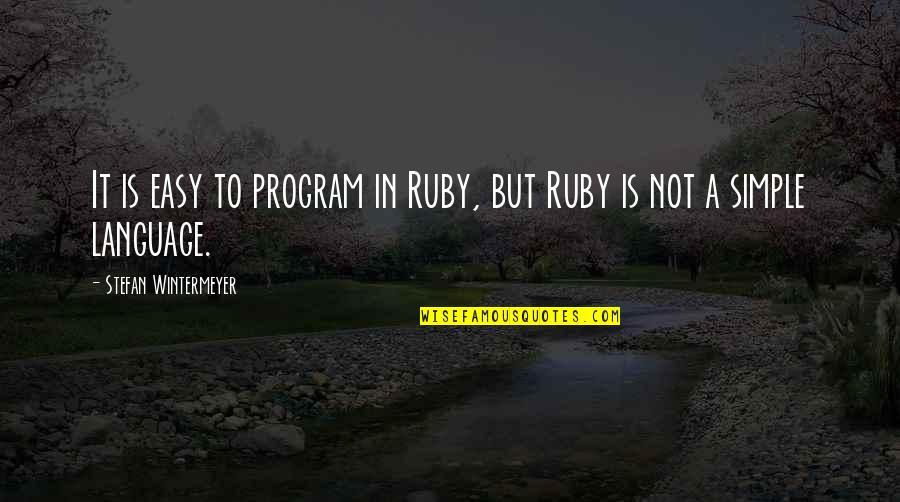 It Is Not Easy Quotes By Stefan Wintermeyer: It is easy to program in Ruby, but