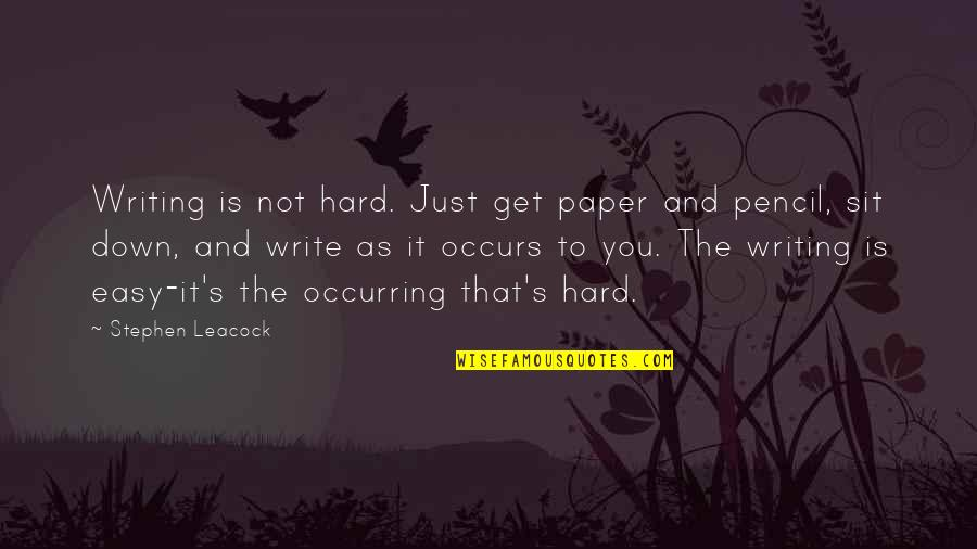 It Is Not Easy Quotes By Stephen Leacock: Writing is not hard. Just get paper and
