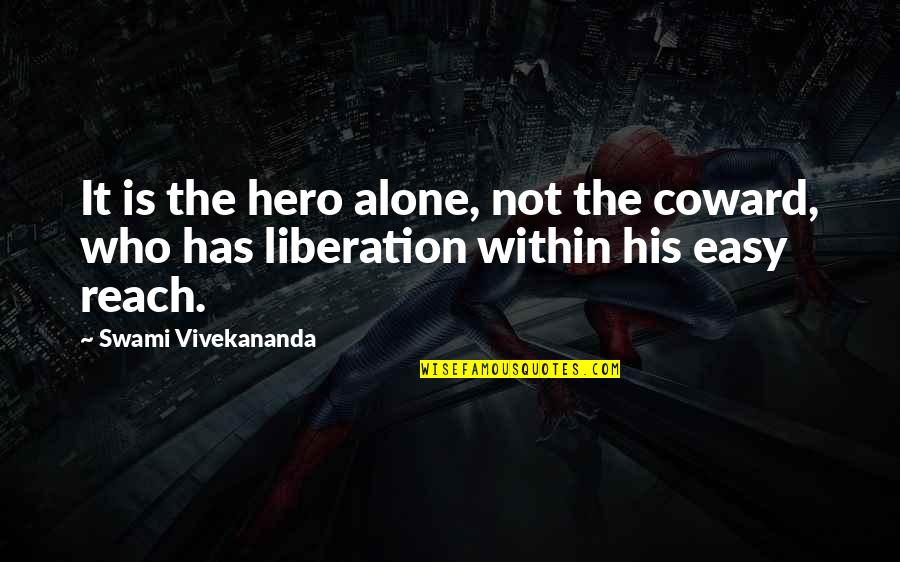 It Is Not Easy Quotes By Swami Vivekananda: It is the hero alone, not the coward,