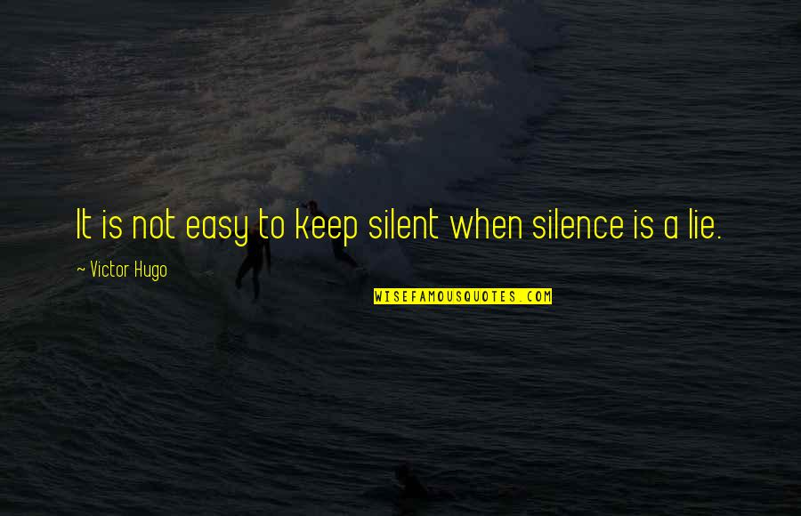 It Is Not Easy Quotes By Victor Hugo: It is not easy to keep silent when