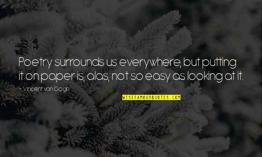 It Is Not Easy Quotes By Vincent Van Gogh: Poetry surrounds us everywhere, but putting it on