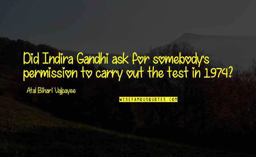 It Is Well With My Soul Picture Quotes By Atal Bihari Vajpayee: Did Indira Gandhi ask for somebody's permission to