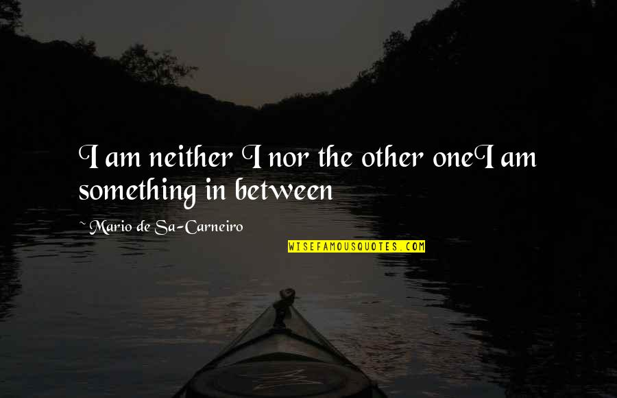 It Is Well With My Soul Picture Quotes By Mario De Sa-Carneiro: I am neither I nor the other oneI