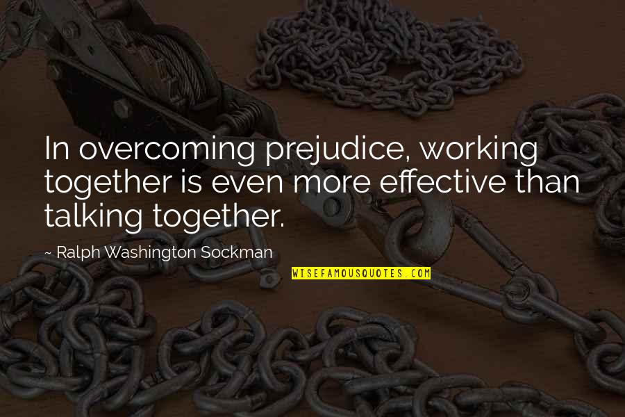 It Is Well With My Soul Picture Quotes By Ralph Washington Sockman: In overcoming prejudice, working together is even more