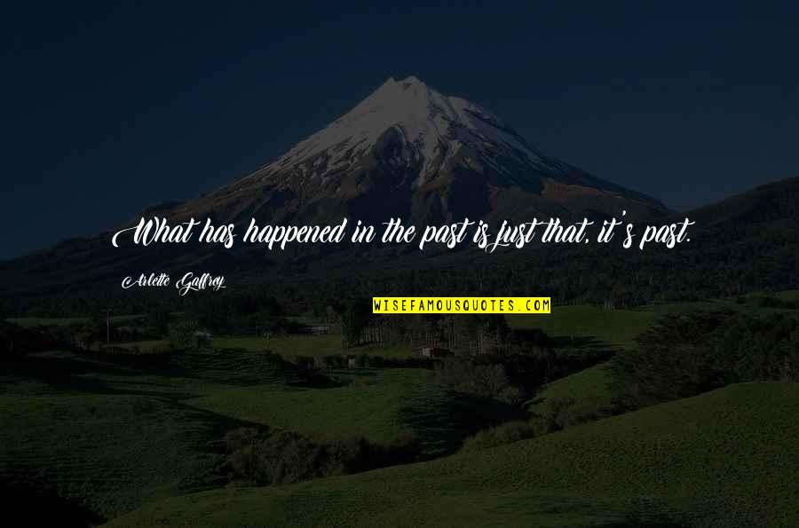 It Just Happened Quotes By Arlette Gaffrey: What has happened in the past is just