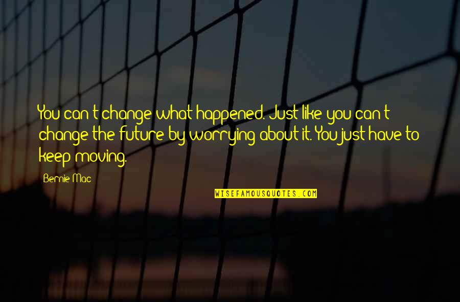 It Just Happened Quotes By Bernie Mac: You can't change what happened. Just like you