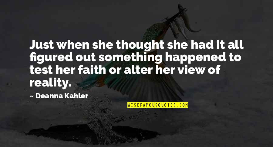 It Just Happened Quotes By Deanna Kahler: Just when she thought she had it all