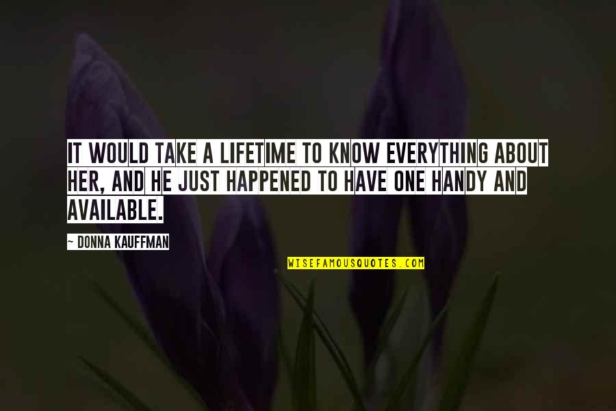 It Just Happened Quotes By Donna Kauffman: It would take a lifetime to know everything