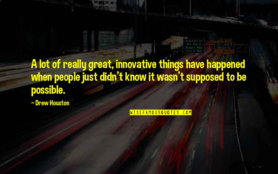 It Just Happened Quotes By Drew Houston: A lot of really great, innovative things have