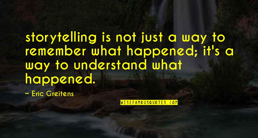 It Just Happened Quotes By Eric Greitens: storytelling is not just a way to remember