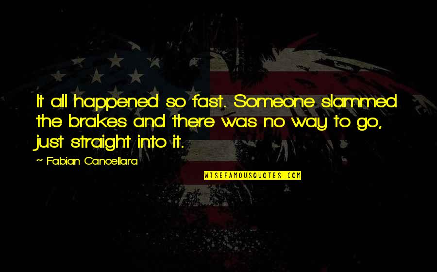 It Just Happened Quotes By Fabian Cancellara: It all happened so fast. Someone slammed the