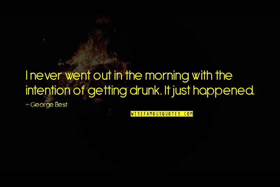 It Just Happened Quotes By George Best: I never went out in the morning with