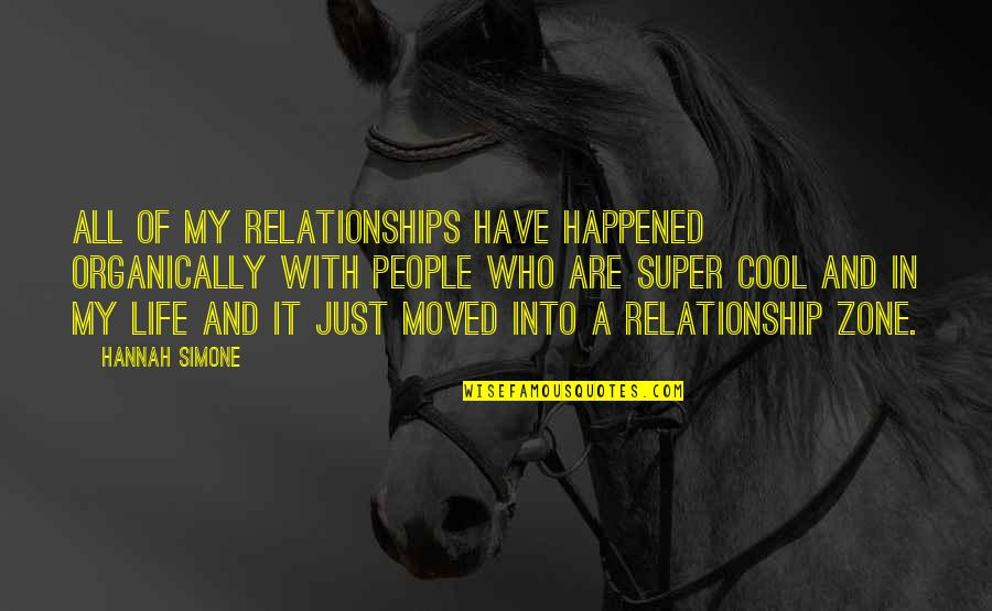 It Just Happened Quotes By Hannah Simone: All of my relationships have happened organically with