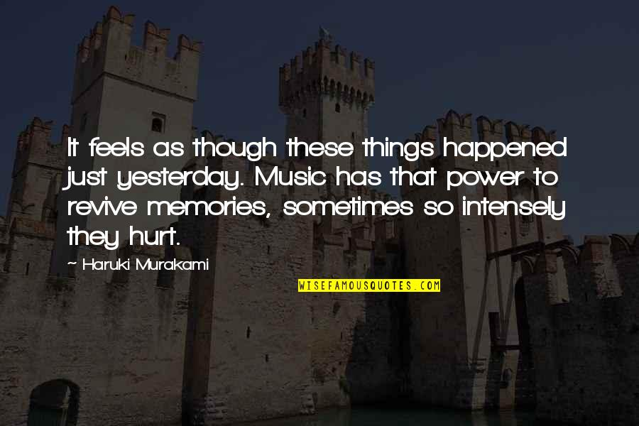 It Just Happened Quotes By Haruki Murakami: It feels as though these things happened just