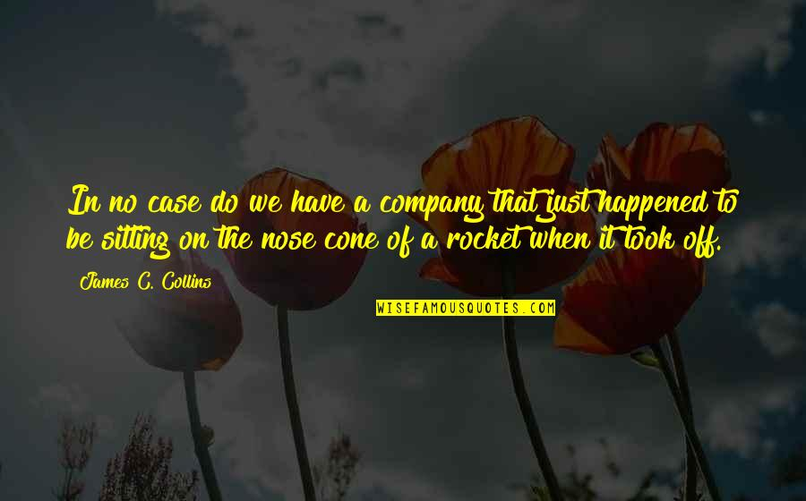 It Just Happened Quotes By James C. Collins: In no case do we have a company