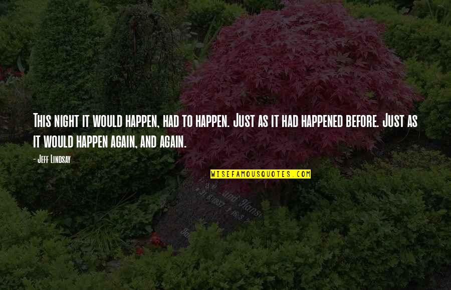 It Just Happened Quotes By Jeff Lindsay: This night it would happen, had to happen.