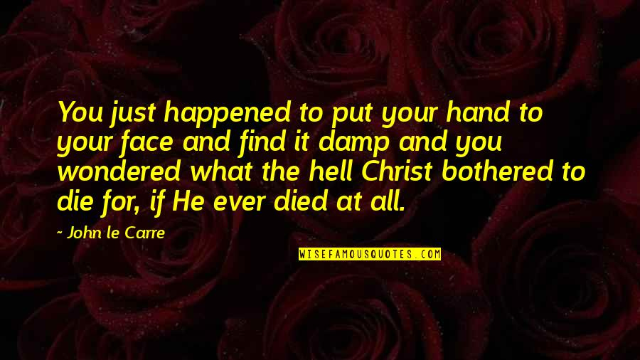 It Just Happened Quotes By John Le Carre: You just happened to put your hand to