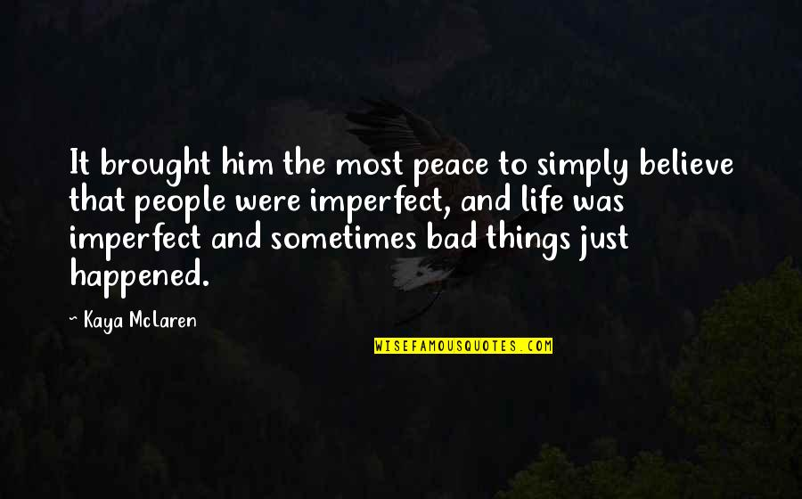 It Just Happened Quotes By Kaya McLaren: It brought him the most peace to simply