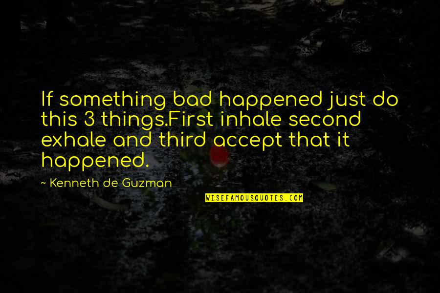 It Just Happened Quotes By Kenneth De Guzman: If something bad happened just do this 3