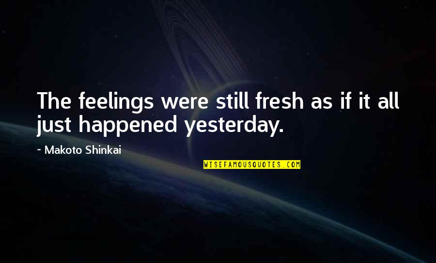 It Just Happened Quotes By Makoto Shinkai: The feelings were still fresh as if it
