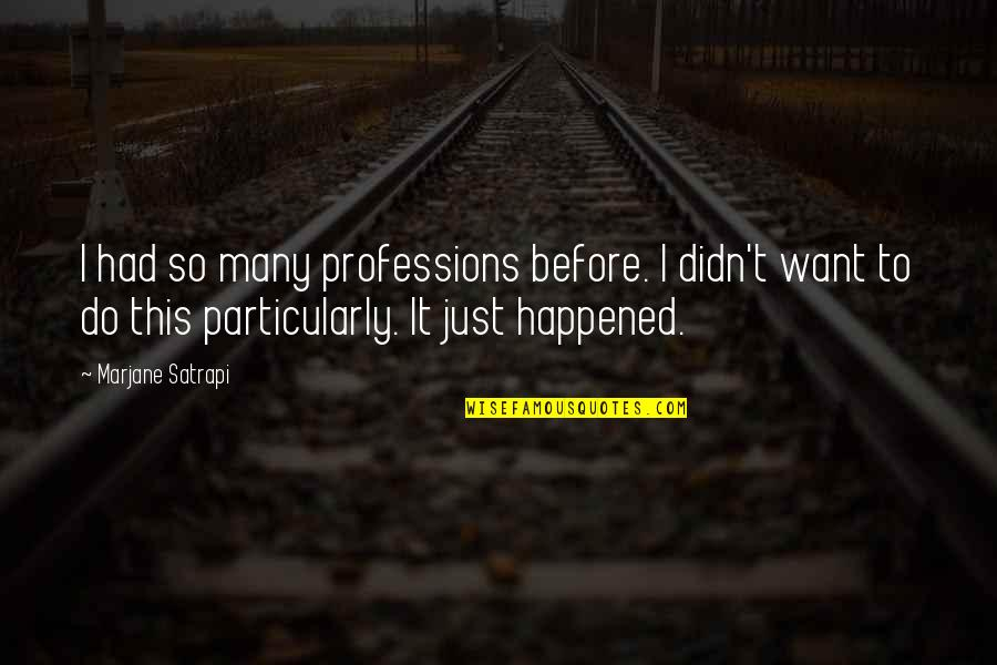 It Just Happened Quotes By Marjane Satrapi: I had so many professions before. I didn't