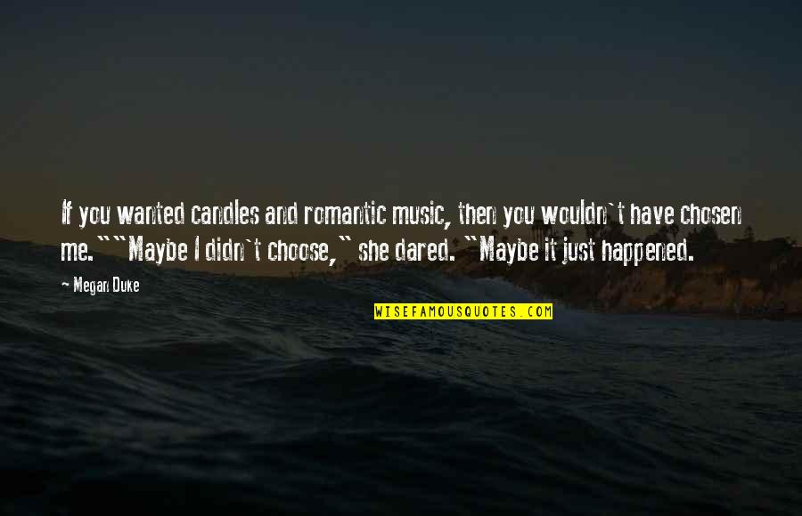 It Just Happened Quotes By Megan Duke: If you wanted candles and romantic music, then