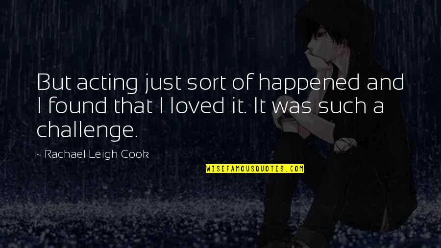 It Just Happened Quotes By Rachael Leigh Cook: But acting just sort of happened and I