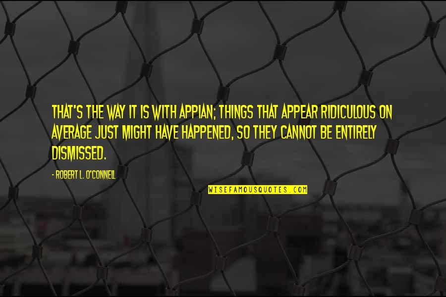 It Just Happened Quotes By Robert L. O'Connell: That's the way it is with Appian; things