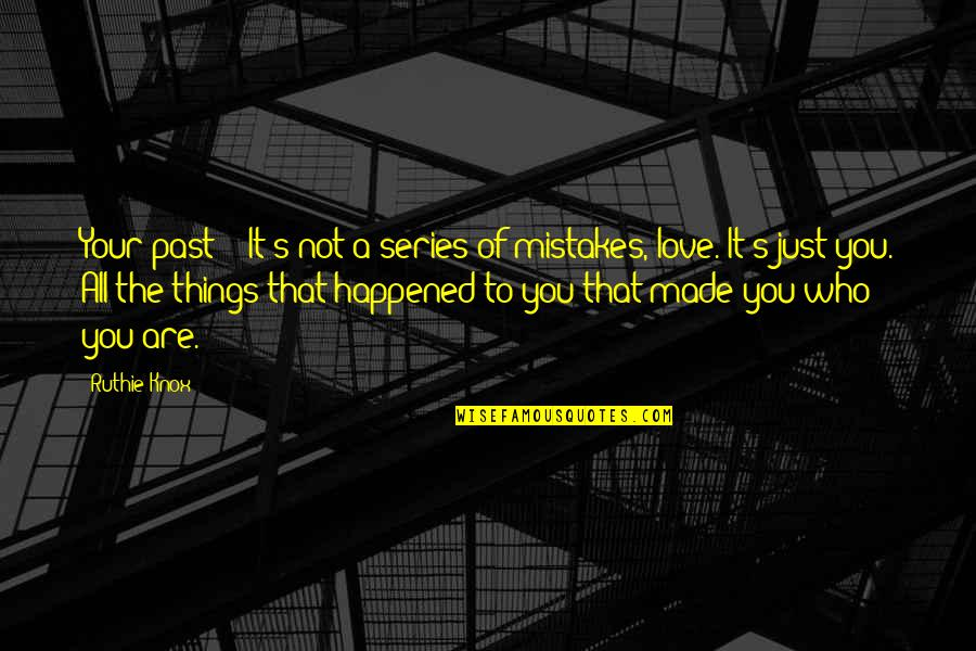 It Just Happened Quotes By Ruthie Knox: Your past - It's not a series of