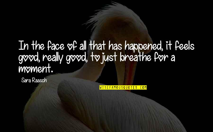 It Just Happened Quotes By Sara Raasch: In the face of all that has happened,
