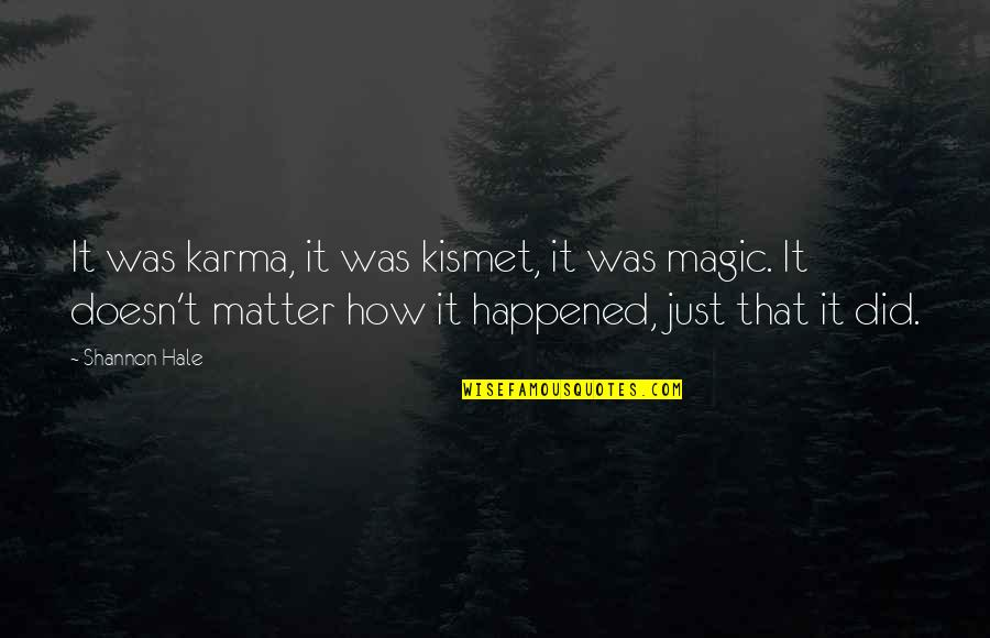 It Just Happened Quotes By Shannon Hale: It was karma, it was kismet, it was