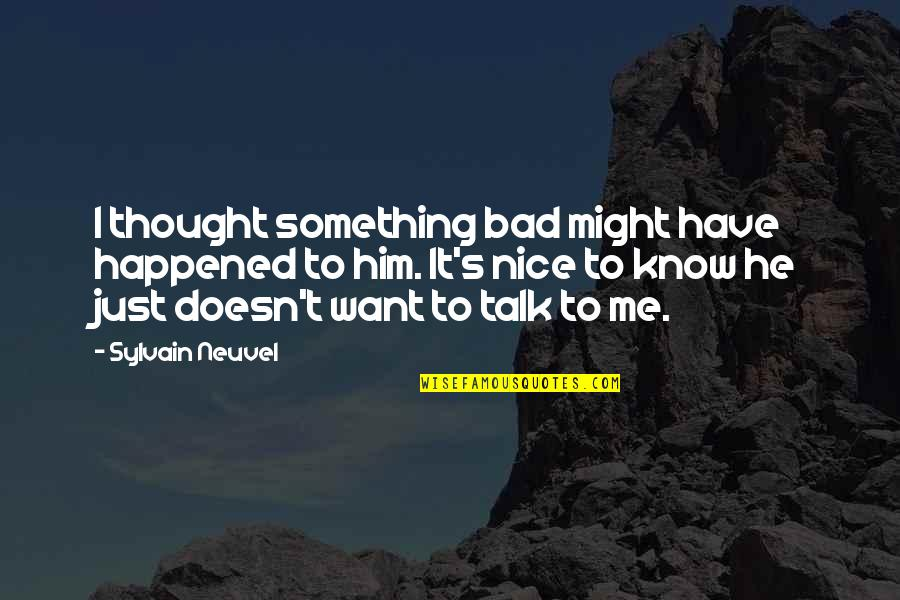 It Just Happened Quotes By Sylvain Neuvel: I thought something bad might have happened to