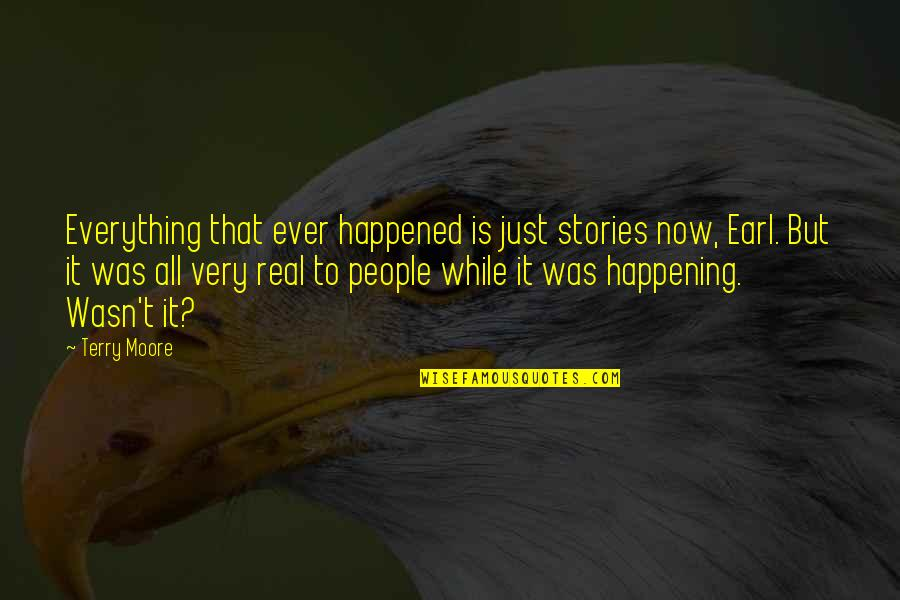 It Just Happened Quotes By Terry Moore: Everything that ever happened is just stories now,