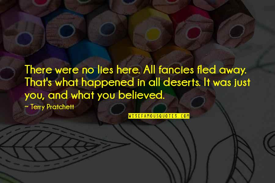 It Just Happened Quotes By Terry Pratchett: There were no lies here. All fancies fled