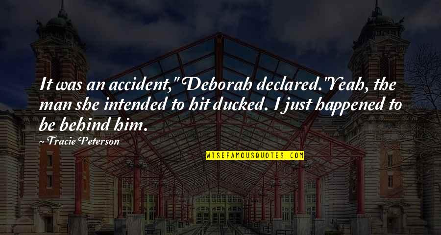 """It Just Happened Quotes By Tracie Peterson: It was an accident,"""" Deborah declared.""""Yeah, the man"""