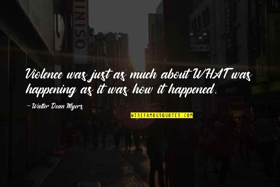 It Just Happened Quotes By Walter Dean Myers: Violence was just as much about WHAT was