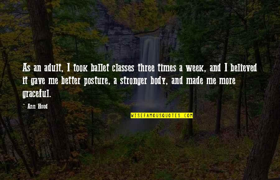 It Just Made Me Stronger Quotes By Ann Hood: As an adult, I took ballet classes three