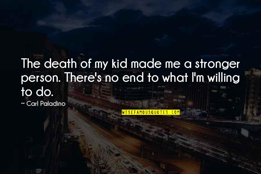 It Just Made Me Stronger Quotes By Carl Paladino: The death of my kid made me a