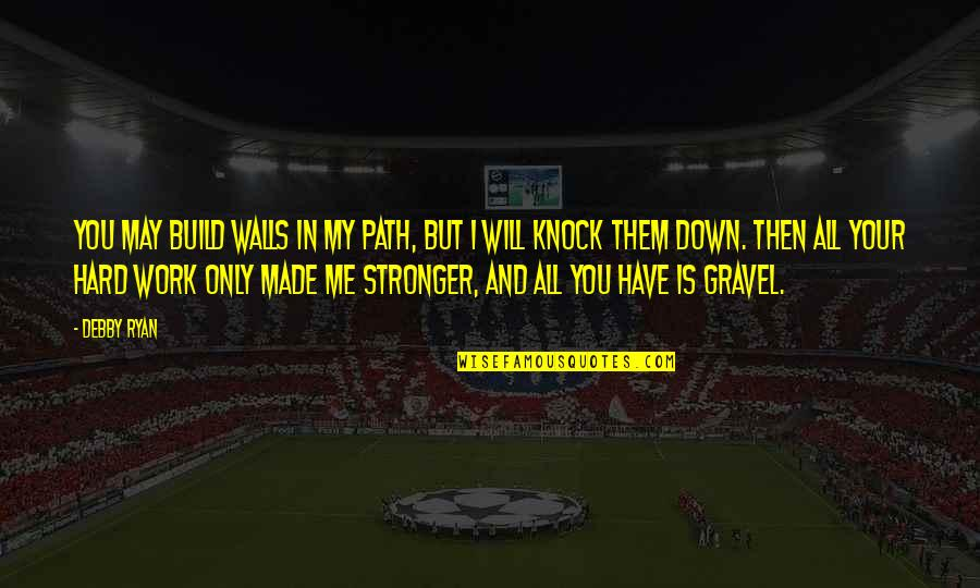 It Just Made Me Stronger Quotes By Debby Ryan: You may build walls in my path, but