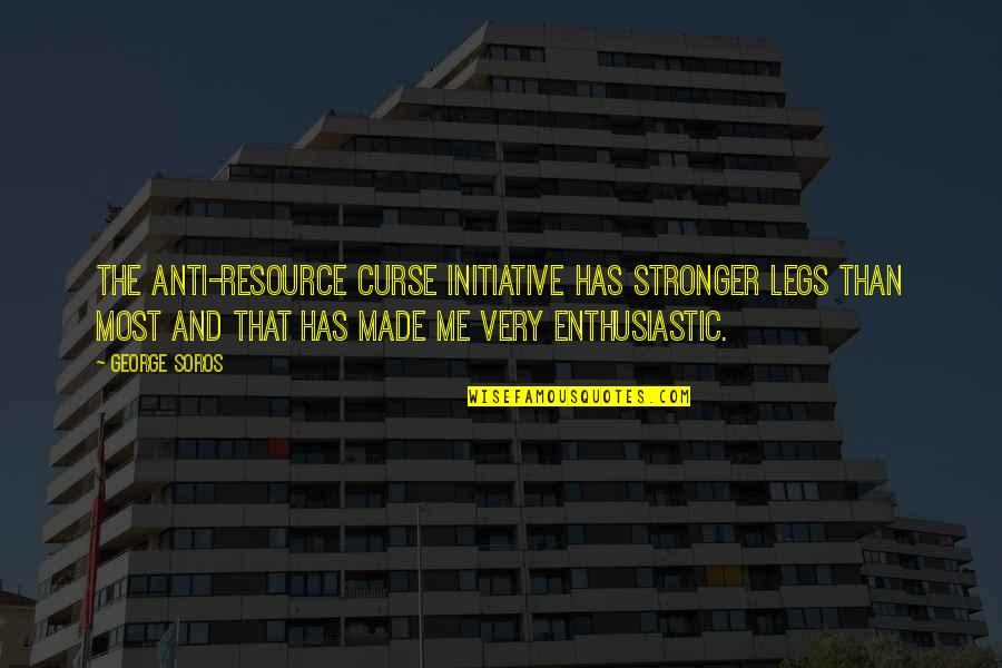 It Just Made Me Stronger Quotes By George Soros: The anti-resource curse initiative has stronger legs than