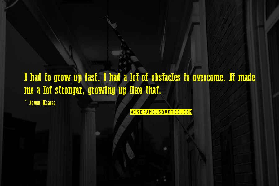 It Just Made Me Stronger Quotes By Jevon Kearse: I had to grow up fast. I had