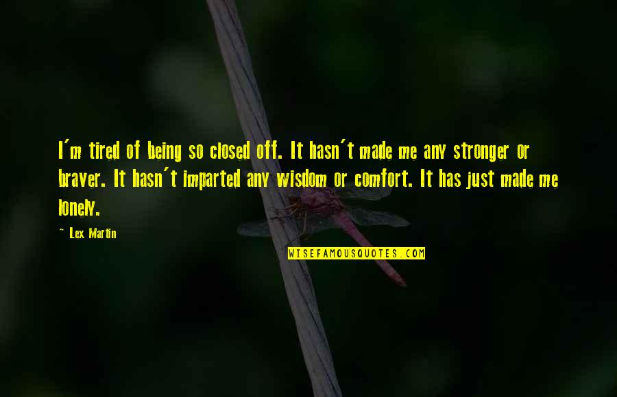 It Just Made Me Stronger Quotes By Lex Martin: I'm tired of being so closed off. It