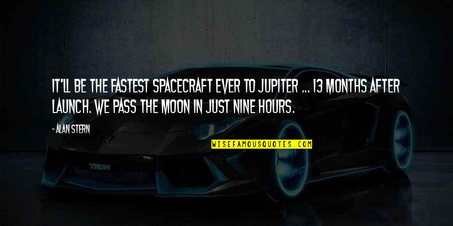 It Ll Pass Quotes By Alan Stern: It'll be the fastest spacecraft ever to Jupiter