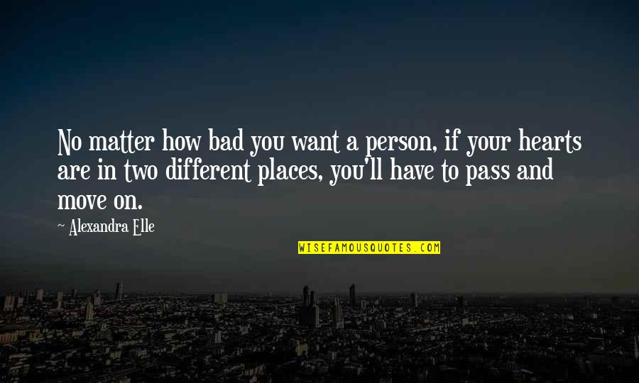 It Ll Pass Quotes By Alexandra Elle: No matter how bad you want a person,