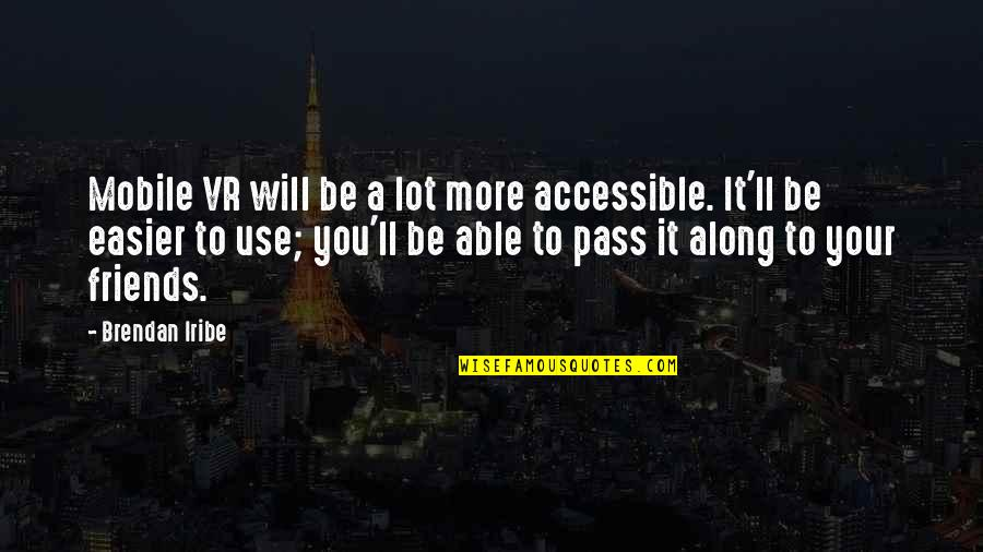 It Ll Pass Quotes By Brendan Iribe: Mobile VR will be a lot more accessible.