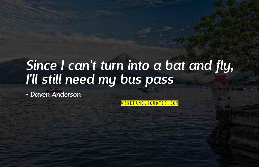 It Ll Pass Quotes By Daven Anderson: Since I can't turn into a bat and